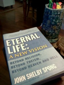 Eternal Life: A New Vision of Eternity by John Shelby Spong
